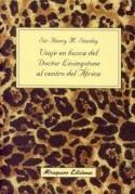 Viaje en busca del doctor Livingstone al centro del África / Henry M. Stanley